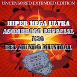 Hiper Mega Ultra Asombroso Especial N30 Del Mundo Mundial (Uncensored Exteded Edition)