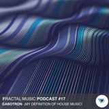 Fractal Music Podcast # 017 Gabotron - ¡ My definition of house music !