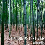 Soundtracks for Living - Volume 104