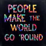 "People Make the World Go ""Round"