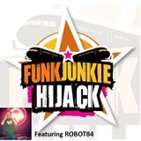 FunkJunkie Hijack Show Featuring ROBOT84 September 29th 2016