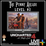 The Penny Arcade // Level 02  - Uncharted 4: A Thief's End