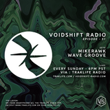 Voidshift Radio - no.51 - Mikerawk and wave Groove