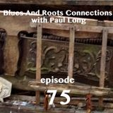 Blues And Roots Connections, with Paul Long: episode 75