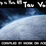 "A ""trippy"" Trip to Pluto #191 - Tau Volantis"