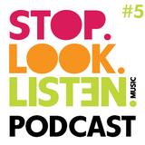 Stop.Look.Listen. Podcast #5