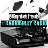 @DJEmptyBeats - #RadioBully Radio Ep 1