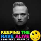 Keeping The Rave Alive Episode 196 featuring Warface