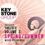 Keystone Group presents The Loft Volume 3 - Spring Summer (Mixed by Frenzie)