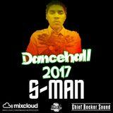 THE S-MAN CHIEF ROCKER SOUND DANCEHALL MIX 2017