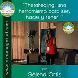 """""""Thetahealing, una herramienta para ser, hacer y tener"""" por Selena Ortiz"""