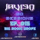 Go Sessions Ep. 015 Big Room Drops by JaviGo