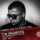 FORBES AND FIX FRIDAY MIX - THE PRANKSTA (29 MAR)