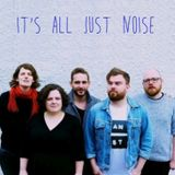 It's All Just Noise #1