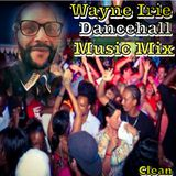 #WAYNE IRIE #DANCEHALL MUSIC MIX CLEAN
