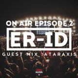 ER-ID On Air : Episode 2 Guest Mix : ATARAXIS