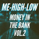 MONEY IN THE BANK • VOL. 2 • ME-HIGH-LOW
