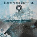Barbarossa Umtrunk – La Fraternité Polaire