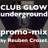 Club Glow Underground promo mix: by Reuben Crozet