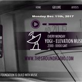Elevation - Music with Feeling Dec 11th, 2017 The Ground Radio Show by Yogi (Solid Garage TO)