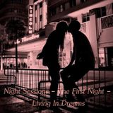 Night Sessions - The First Night - Living In Dreams