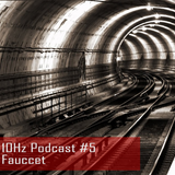 10Hz Podcast #5 – Fauccet