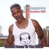 DJ Suspence FB Live #39:  Soulful House To The Bone