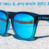 DJ Manucheucheu Present Summer chill & deep house 2017 JULY