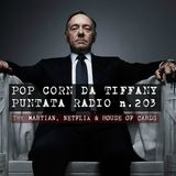 Pop Corn da Tiffany | puntata radio n.203 | The Martian, Netflix e House of Cards