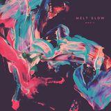 Melt Slow