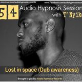 #54-Audio Hypnosis Sessions With t'Nyiko - Lost in space (Dub awareness)