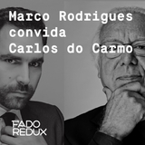 Fado Redux # 38 / Marco Rodrigues convida Carlos do Carmo /