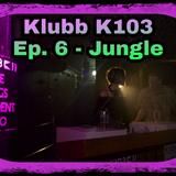 Klubbk103: Episode 6. Jungle