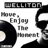 Welliton - Move, Enjoy The Moment EP#013
