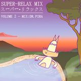 SUPER - RELAX  スーパー・リラックス 【COMPILATION】VOLUME:2 - DR.PIRA ドトー・ピラー - la notte del relax