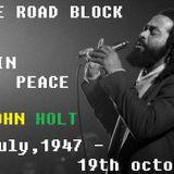 REGGAE ROAD BLOCK - RIP  JOHN HOLT -20th October,2014