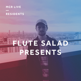 Flute Salad Presents: Northern Sound with Will - Sunday 8th April 2018 - MCR Live Residents