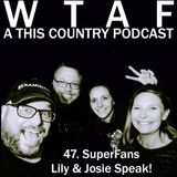 47. SuperFans Lily & Josie Speak!