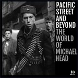 PACIFIC STREET AND BEYOND The World Of Michael Head