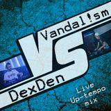Vandal!sm vs DexDen - Up-tempo Mix 2014
