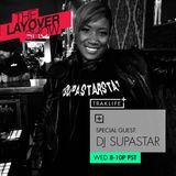 The Layover Show on Traklife Radio Episode #189 Ft. Special Guest DJ SupaStar