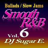Smooth R&B Mix 6 (Ballads/Slow Jams) - DJ Sugar E.