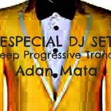 Adan Mata / Especial Dj set / Deep Trance & Progressive House  , Trance / GOOD MUSIC