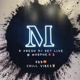 K Fresh Dj Set Live @ Morphe (R&B Chill Vibes)