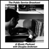 The Public Service Broadcast - A Music Podcast with Douglas Anderson Episode 2