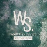 Worthless Playlist #3 - El Mar, Sea