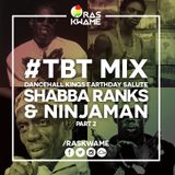 #TBT Mix - Dancehall Kings Earthday Salute - Shabba Ranks & Ninjaman (Part 2)