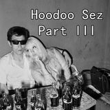 Hoodoo Sez Part III