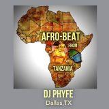 AFRO-BEAT FROM TANZANIA (Mixed by DJ PHYFE)