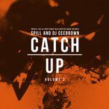 DJ SPILL & DJCEEBROWN: CATCH UP VOL 2.